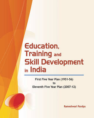 Education, Training & Skill Development in India: First Five Year Plan (1951-56) to Eleventh Five Year Plan (2007-12) (Hardback)