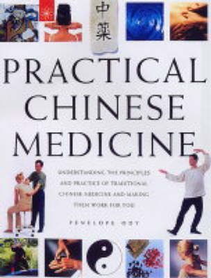 Practical Chinese Medicine: Understanding the Principles and Practice of Traditional Chinese Medicine and Making Them Work for You (Hardback)