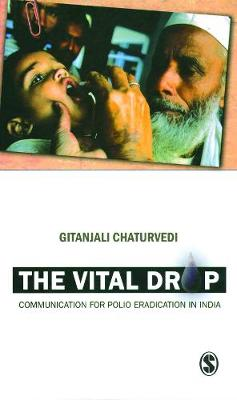 The Vital Drop: Communication to Eradicate Polio in India (Hardback)