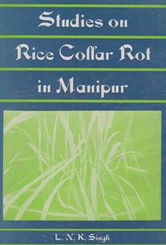 Studies on Rice Collar Rot in Manipur (Paperback)