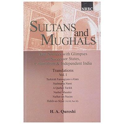 Sultans and Mughals: 1: New Sources with Glimpses of Successor States, Colonialism and Independent India (Hardback)