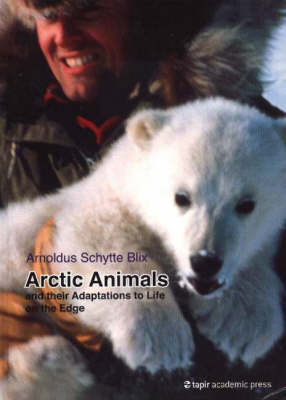 Arctic Animals: And Their Adaptations to Life on the Edge (Hardback)