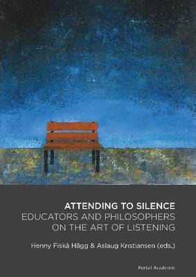Attending to Silence: Educators & Philosophers on the Art of Listening (Paperback)