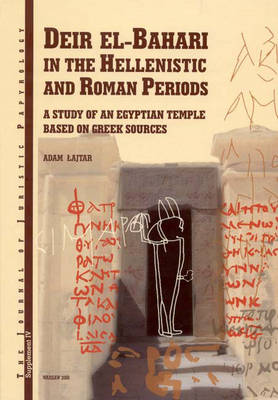 Deir el-Bahari in the Hellenistic and Roman Periods: A Study of an Egyptian Temple Based on Greek Sources - Journal of Jurisitic Papyrology Supplement No. 4 (Hardback)