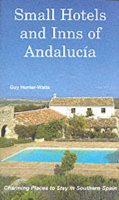 Small Hotels and Inns of Andalucia: Charming Places to Stay in Southern Spain (Paperback)