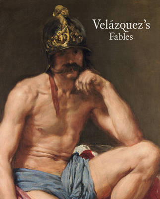 Velazquez's Fables: Mythology and Sacred History in the Golden Age (Paperback)