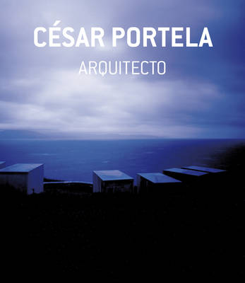Cesar Portela, Architect: Interventions in the Landscape Through the Strategy of Invisibility (Hardback)