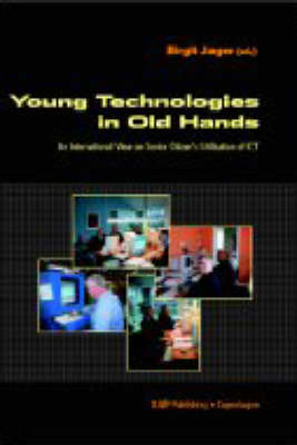 Young Technologies in Old Hands: An International View on Senior Citizen's Utilization of ICT (Paperback)