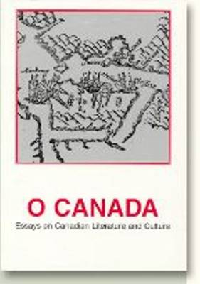 O Canada: Essays on Canadian Literature and Culture - Dolphin S. v. 25 (Paperback)