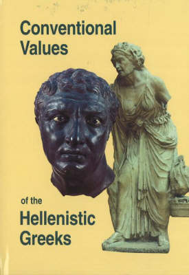 Conventional Values of the Hellenistic Greeks - Studies in Hellenistic Civilization v. 8 (Hardback)