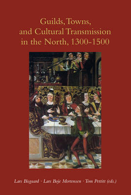Guilds, Towns & Cultural Transmission in the North, 1300-1500: A Story for Dads & Daughters (Paperback)
