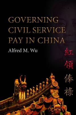 Governing Civil Service Pay in China - Governance in Asia 3 (Paperback)