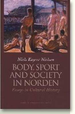 Body, Sport and Society in Norden: Essays in Cultural History (Paperback)