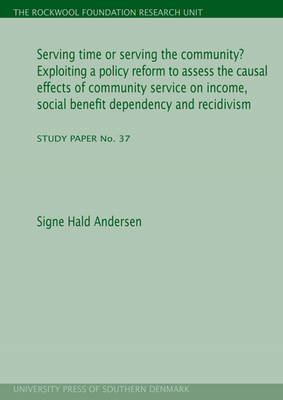 Serving Time or Serving the Community?: Exploiting a Policy Reform to Assess the Causal Effects of Community Service on Income, Social Benefit Dependency & Recidivism (Paperback)
