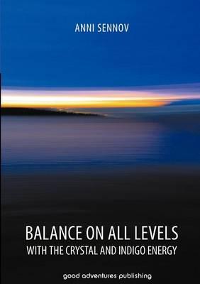 Balance on All Levels with the Crystal and Indigo Energy (Paperback)