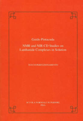 NMR and NIR-CD Studies on Lanthanide Complexes in Solution - Publications of the Scuola Normale Superiore / Crm Series (Paperback)