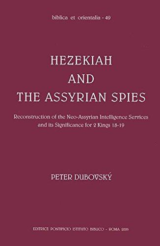 Hezekiah and the Assyrian Spies: Reconstruction of neo-Assyrian Intelligence Services and its Significance for 2 Kings 18-19 (Paperback)