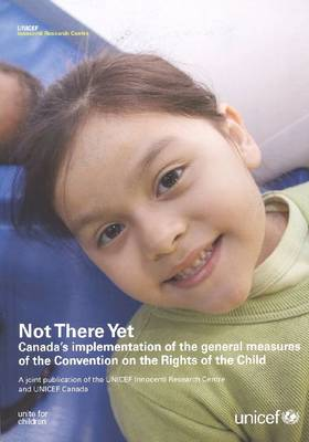 Not There Yet: Canada's Implementation of the General Measures of the Convention on the Rights of the Child (Paperback)
