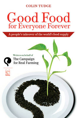 Good Food for Everyone Forever: A People's Takeover of the World's Food Supply (Paperback)