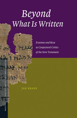Beyond What is Written: Erasmus and Beza as Conjectural Critics of the New Testament - New Testament Tools, Studies and Documents v. 35 (Hardback)