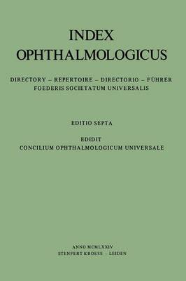 Index Ophthalmologicus: Directory of the International Federation of Ophthalmological Societies Including Ophthalmological Associations, Ophthalmologists, Ophthalmological Clinics, Institutes, Journals (Paperback)