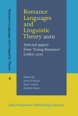 Romance Languages and Linguistic Theory 2010: Selected Papers from 'going Romance' Leiden - Romance Languages and Linguistic Theory 4 (Hardback)