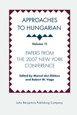 Approaches to Hungarian: Papers from the 2007 New York Conference - Approaches to Hungarian 11 (Hardback)