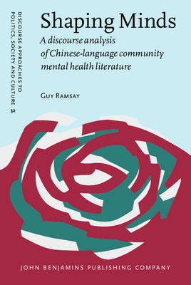 Shaping Minds: A Discourse Analysis of Chinese-language Community Mental Health Literature - Discourse Approaches to Politics, Society & Culture No. 32 (Hardback)