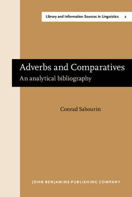 Adverbs and Comparatives: An Analytical Bibliography - Library & Information Sources in Linguistics 2 (Hardback)