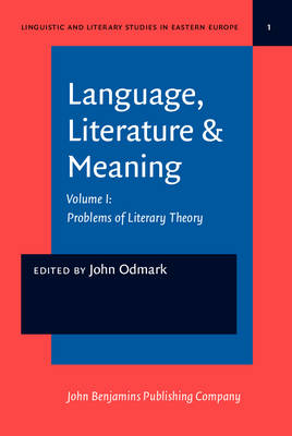 Language, Literature & Meaning: Problems of Literary Theory Volume I - Linguistic and Literary Studies in Eastern Europe 1 (Hardback)