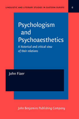 Psychologism and Psychoaesthetics: A Historical and Critical View of Their Relations - Linguistic and Literary Studies in Eastern Europe 6 (Hardback)