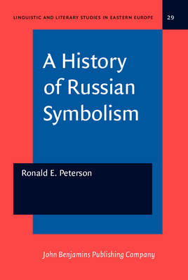 A History of Russian Symbolism - Linguistic and Literary Studies in Eastern Europe 29 (Hardback)