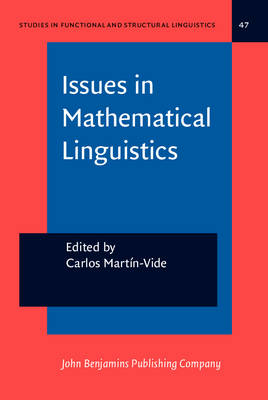 Issues in Mathematical Linguistics: Workshop on Mathematical Linguistics, State College, PA, April 1998 - Studies in Functional and Structural Linguistics 47 (Hardback)