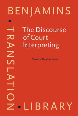 The Discourse of Court Interpreting: Discourse Practices of the Law,the Witness and the Interpreter - Benjamins Translation Library 52 (Hardback)