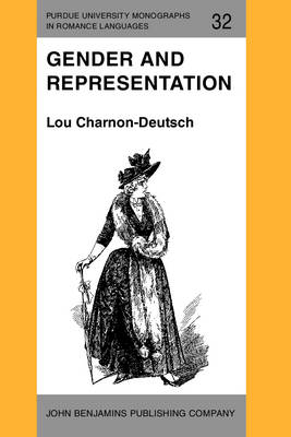 Gender and Representation: Women in Spanish Realist Fiction - Purdue University Monographs in Romance Languages 32 (Paperback)