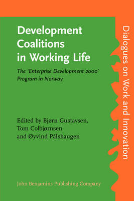 Development Coalitions in Working Life: The 'Enterprise Development 2000' Program in Norway - Dialogues on Work & Innovation 6 (Paperback)