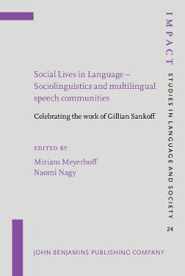 Social Lives in Language - Sociolinguistics and Multilingual Speech Communities: Celebrating the Work of Gillian Sankoff - Impact: Studies in Language and Society No. 24 (Hardback)