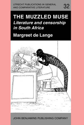 The Muzzled Muse: Literature and Censorship in South Africa - Utrecht Publications in General & Comparative Literature 32 (Paperback)