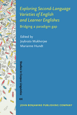 Exploring Second-language Varieties of English and Learner Englishes: Bridging a Paradigm Gap - Studies in Corpus Linguistics 44 (Hardback)