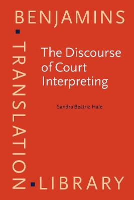 The Discourse of Court Interpreting: Discourse Practices of the Law, the Witness and the Interpreter - Benjamins Translation Library No. 52 (Paperback)