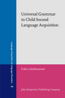 Universal Grammar in Child Second Language Acquisition: Subjects and Morphological Uniformity - Language Acquisition & Language Disorders 10 (Paperback)
