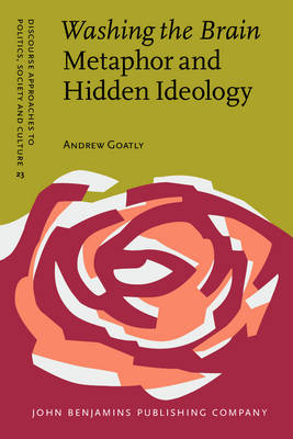 Washing the Brain - Metaphor and Hidden Ideology - Discourse Approaches to Politics, Society & Culture No. 23 (Paperback)