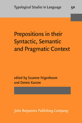 Prepositions in Their Syntactic, Semantic and Pragmatic Context - Typological Studies in Language No. 50 (Hardback)