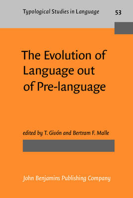 The Evolution of Language Out of Pre-language - Typological Studies in Language No. 53 (Hardback)