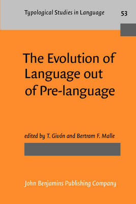 The Evolution of Language Out of Pre-language - Typological Studies in Language No. 53 (Paperback)