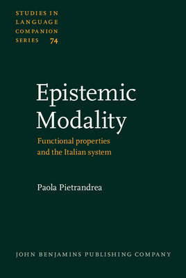 Epistemic Modality: Functional Properties and the Italian System - Studies in Language Companion Series 74 (Hardback)
