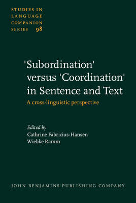 'Subordination' Versus 'coordination' in Sentence and Text: A Cross-linguistic Perspective - Studies in Language Companion Series No. 98 (Hardback)