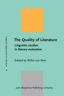 The Quality of Literature: Linguistic Studies in Literary Evaluation - Linguistic Approaches to Literature No. 4 (Hardback)