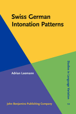 Swiss German Intonation Patterns - Studies in Language Variation 10 (Hardback)
