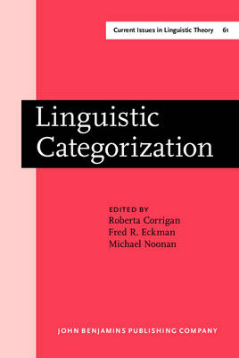 Linguistic Categorization: Proceedings of an International Symposium in Milwaukee, Wisconsin, April 10-11, 1987 - Current Issues in Linguistic Theory 61 (Hardback)